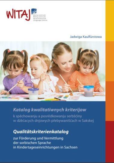 Dokumentbild Qualitätskriterienkatalog zur Förderung und Vermittlung der sorbischen Sprache in Kindertageseinrichtungen in Sachsen