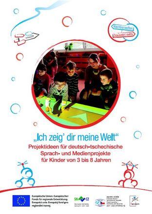 Dokumentbild Ich zeig' dir meine Welt - Projektideen für deutsch-tschechische Sprach- und Medienprojekte für Kinder von 3 bis 8 Jahren