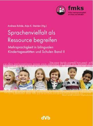 Dokumentbild Sprachenvielfalt als Ressource begreifen. Mehrsprachigkeit in bilingualen Kindertagesstätten und Schulen Band II