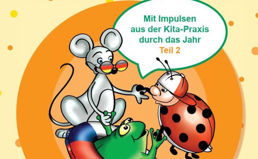 EIne Maus, ein Marienkäfer und ein Frosch bilden einen Kreis. EIne Sprechblase aus der Mitte benennt den Titel: Mit Impulsen aus der Kita-Praxis durch das Jahr Teil 2